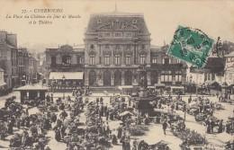 CPA - Cherbourg - La Place Du Château Un Jour De Marché Et Le Théâtre - Cherbourg