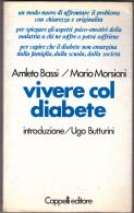VIVERE COL DIABETE - DI AMLETO BASSI E MARIO MORSIANI - INTRODUZIONE DI UGO BUTTURINI - Gesundheit