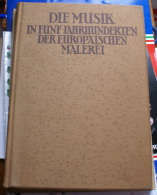 DIE MUSIK FUNF JAHRHUNDERTEN  DER EUROPAISCHEN MALEREI - GERMANY 1922 - Libri Vecchi E Da Collezione