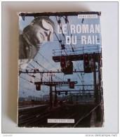 LE ROMAN DU RAIL Par René DUPUY - Edition Pierre HORAY - 1957 - - Chemin De Fer & Tramway