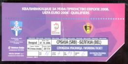 Football  SERBIA Vs BELGIUM  Ticket  07.10.2006. UEFA EURO 2008. QUALIFIERS - Tickets D'entrée