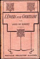 Louis De Robert - L'envers D'une Courtisane - Nouvelle Collection Illustrée / Calmann-Lévy  N° 75 - ( 1931 ) . - Bücher, Zeitschriften, Comics