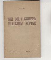 C1296 - Mauri NOI DEL 1° GRUPPO DIVISIONI ALPINE  1943 – 1945 Ed.S.A.T.E.T./RESISTENZA VALLI MAUDAGNA-CASOTTO-LANG - Libri
