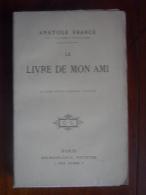 Le Livre De Moi Ami (Anatole France, De L´Académie Française) éditions Calmann-Lévy  De 1909 - Books, Magazines, Comics