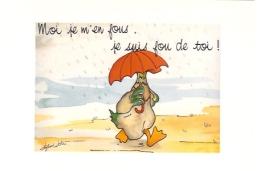 Canard Avec Parapluie: Moi Je M´ En Fous, Je Suis Fou De Toi, Illustration De Dupont Didier (14-275) - Ilustradores & Fotógrafos