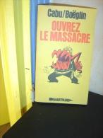 OUVREZ  LE MASSACRE  CABU /BOEGLIN  SAGITTAIRE   1974 - Livres, BD, Revues