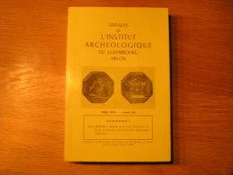ANNALES INSTITUT ARCHEOLOGIQUE DU LUXEMBOURG ARLON 1965 Régionalisme Ardenne Bouillon La Tour D´Auvergne Cour Souveraine - Culture