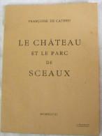 Le CHATEAU Et Le Parc De SCEAUX Françoise De Catheu 1948 2e Edition - Imprimerie Frazier Soye - Ile-de-France