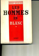 MEDECINE SOUBIRAN LES HOMMES EN BLANC 1947 300 PAGES - Sciences