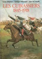 HISTORIQUE LES CUIRASSIERS 1845 1918 CAVALERIE UNIFORME CASQUE CUIRASSE SABRE EMPIRE GUERRE 1870 1914 - Books
