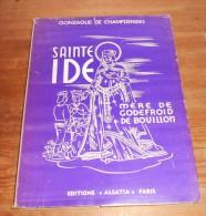 Sainte Ide, Mère De Godefroid De Bouillon. Gonzague De Champdeniers. 1938. - Religion