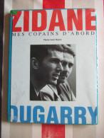 "FOOT - "" ZIDANE MES COPAINS D' ABORD DUGARRY  "" - PIERRE LOUIS BASSE - ETAT NEUF.... - Sport"