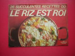 LIVRET COUVERTURES SOUPLES  26 SUCCULENTES RECETTES OU LE RIZ EST ROI  PAR JACQUELINE GERARD - Gastronomie