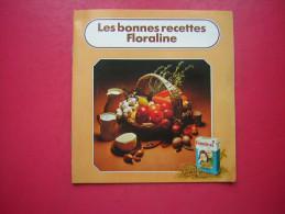 PETIT LIVRET PUBLICITAIRE  LES BONNE RECETTE FLORALINE - Gastronomie