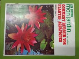 Les Guides -mon Jardin Et Ma Maison --comment Reussir Vos Plantes Aquatiques N°22 - A. Plantes Vertes