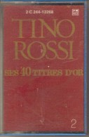 K7 Audio.Tino ROSSI. Ses 40 Titres D'OR. Vol. 2. - Audiokassetten