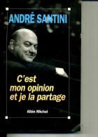 ANDRE SANTINI C EST MON OPINION ET JE LA PARTAGE 1992 ALBIN MICHEL - Politique