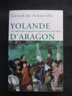 YOLANDE D'ARAGON La Reine Qui A Gagné La Guerre De Cent Ans - Gérard De Senneville - Ed Perrin 2008 - Storia