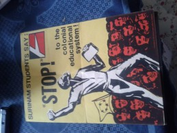 POSTERS SURINAM STUDENTS SAY : STOP ! TO THE COLONIAL EDUCATION SYSTEM ! PUBLISHED BY INTERNAT. UNION OF STUDENTS