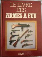 LE LIVRE DES ARMES A FEU De S. Masini Et G. Rotasso - Livres, Revues & Catalogues