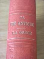 1902 LA VIE ANTIQUE LA GRECE TRAWINSKI GUHL KONER LUCIEN LAVEUR ARCHEOLOGIE OLYMPIE ATHENE TEMPLES COSTUME INSTRUCTION - Libros, Revistas, Cómics