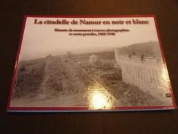 La Citadelle De Namur En Noir Et Blanc  Histoire Du Monument à Travers Photographies Et Cartes Postales, 1860-1940 - Namen