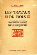 Les Travaux Du Bois, Par P. MARCHAND, Ed. Masson Et Cie, 1920 MENUISIER, EBENISTE, CHARPENTIER, CHARRON, - Bricolage / Technique