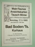 Main-Taunus Ansichtskarten Tausch-Börse 17.3.1985 Bad Soden/Ts Kurhaus ( Zie Foto Voor Details ) !! - Bourses & Salons De Collections