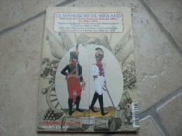 Livre Le Manuscrit De Weiland Uniforme De L'armee Francaise Et Ces Allies 1806 1815 Tradition Empire - Documents