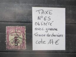 LOT TAXE N°65 OBLITERE AVEC GOMME ET TRACE DE CHARNIERE COTE 17 EUROS VOIR SCAN - Taxes