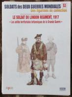 Fascicule Soldats Des Deux Guerres Delprado N° 53 Soldat Du London Régiment, 1917 - Altri