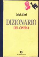 DIZIONARIO DEL CINEMA - DI LUIGI ALLORI - OSCAR MONDADORI PRIMA EDIZIONE - Dizionari