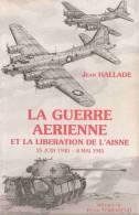 GUERRE AERIENNE LIBERATION AISNE 1940 1945 OCCUPATION RESISTANCE LAON CHASSE BOMBARDIER PILOTE