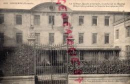 33 - LIBOURNE - LE COLLEGE FACADE PRINCIPALE TRANSFORMEE EN HOPITAL TEMPORAIRE PENDANT LA GUERRE 1914 - Libourne