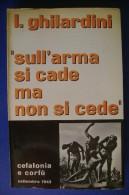 PFT/23 Ghilardini SULL´ARMA SI CADE MA NON SI CEDE/CEFALONIA E CORFU´ 1943 /GUERRA - Italiano