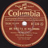 78 Trs - Columbia BF 220 - état B -  CHARLES TRENET -  QUE RESTE-T-IL DE NOS AMOURS - SI VOUS AIMIEZ - 78 Rpm - Gramophone Records