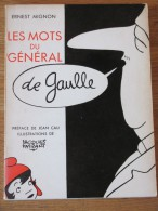 ERNEST MIGNON LES MOTS DU GENERAL DE GAULLE PREF JEAN CAU ILL JACQUES FAIZANT  FAYARD 1962 - Livres, BD, Revues