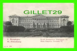 ST PÉTERSBOURG, RUSSIE  - MUSÉE L´EMPEREUR ALEXANDRE III - J. J. W. - ENVIRON DE 1900 - DOS NON DIVISÉ - - Russie