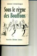 1957 SOUS LE REGNE DES BOUFFONS PIERRE DOMINIQUE LA POLITIQUE SOUS LA IVEME - Politique