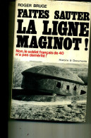 FAITES SAUTER LA LIGNE MAGINOT ROGER BRUGE 450 PAGES 1973 - Histoire