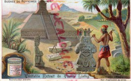 "CHROMO LIEBIG - ROYAUMES DISPARUS- TAILLEUR DE PIERRE "" TEOCALLI "" MEXIQUE PYRAMIDE-FRAY BENTOS URUGUAY-COLON ARGENTINE - Liebig"