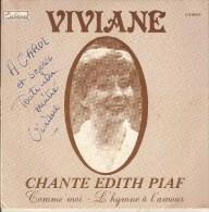 45T. VIVIANE. Chante Edith PIAF. Comme Moi - L'hymne à L'amour. DEDICACE. - Vinyles