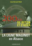 LA LIGNE MAGINOT EN ALSACE - 200 Km De Béton Et D'acier- Jean-Bernard WAHL - EDITIONS KLOPP - Histoire