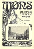 Mons En Images A La Belle Epoque 233p 1983 Edition Du Miroir - Geschiedenis