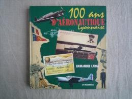 100 Ans D´Aéronautique Lyonnaise Emmanuel Large La Taillanderie 1998. Voir Photos. - Vliegtuig