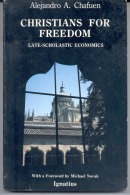 """""""CHRISTIANS FOR FREEDOM: LATE-SCHOLASTIC ECONOMICS."""" BY ALEJANDRO A. CHAFUEN. GECKO. - Christianity, Bibles"""