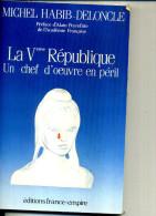 MICHEL HABIB DELONCLE LA VEME REPUBLIQUE UN CHEF D OEUVRE EN PERIL FRANCE EMPIRE 1988 - Politique
