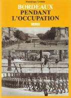 BORDEAUX PENDANT OCCUPATION 1940 1944 RESISTANCE COLLABORATION ARMEE ALLEMANDE GIRONDE RESEAU MAQUIS GESTAPO