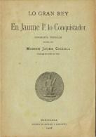 Libro LO GRAN REY Jaume I Lo Conqueridor  1908. En Catalan - Biographies