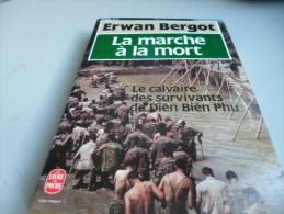LA MARCHE A LA MORT LE CALVAIRE DES SURVIVANTS DE DIEN BIEN PHU De Erwan B Ergot - Livres